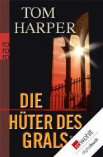 Die Hüter des Grals (German Edition) - Tom Harper, Michael Windgassen