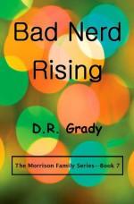 Bad Nerd Rising (The Morrison Family - Book 7) - D.R. Grady