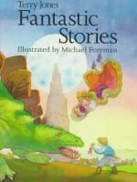 Terry Jones' Fantastic Stories - Terry Jones, Michael Foreman
