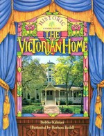 The Victorian Home - Bobbie Kalman, Barbara Bedell