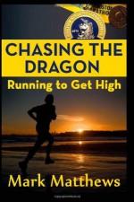 Chasing the Dragon: Running to Get High - Mark Matthews