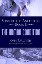 The Human Condition (Song of the Ancestors Book 2) - John Grover