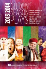 Guide to the Season Plays 2013- 2014 - Stephen Greenblatt, David Scott Kastan, Theodore B. Leinwand, Margaret D. Stetz, Robert Sacheli, Rob Weinert-Kendt, Hannah J Hessel, Shakespeare Theatre Company