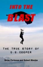 Into the blast : the true story of D.B. Cooper - Skipp Porteous, Robert Blevins, Geoff Nelder