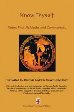 Know Thyself, Plato's First Alcibiades and Commentary - Plato, Thomas Taylor, Floyer Sydenham