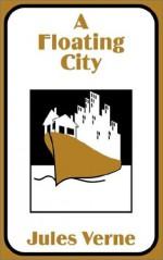 A Floating City - Jules Verne