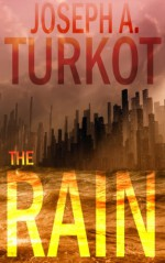 The Rain (A Post-Apocalyptic Story) (The Rain Trilogy Book 1) - Joseph Turkot