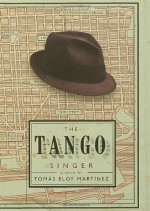 The Tango Singer - Anne McLean, Tomás Eloy Martínez