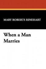 When a Man Marries - Mary Roberts Rinehart