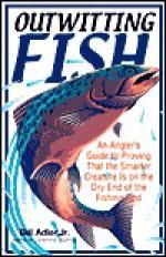 Outwitting Fish - Bill Adler Jr.