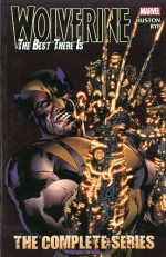 Wolverine: The Best There Is: The Complete Series - Charlie Huston, Juan José Ryp