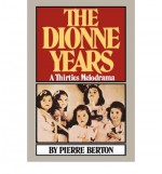 The Dionne Years: A Thirties Melodrama - Pierre Berton