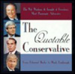 The Quotable Conservative: The Wit, Wisdom, and Insight of Freedom's Most Passionate Advocates - Bill Adler Jr.