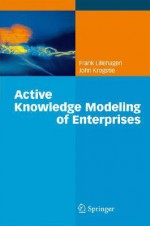 Active Knowledge Modeling Of Enterprises - Frank M. Lillehagen, John Krogstie