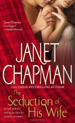 The Seduction of His Wife - Janet Chapman
