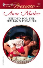 Bedded for The Italian's Pleasure (Harlequin Presents, #2710) - Anne Mather