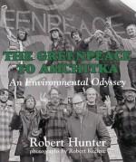 The Greenpeace to Amchitka: An Environmental Odyssey - Robert Hunter, Robert Keziere
