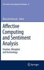 Affective Computing and Sentiment Analysis: Emotion, Metaphor and Terminology - Khurshid Ahmad