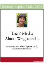 The 7 Myths about Weight Gain - Elizabeth Lipski, Mark Hyman