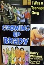 Growing Up Brady: I Was a Teenage Greg - Barry Williams, Chris Kreski