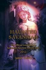 Haunted Savannah: The Official Guidebook to Savannah Haunted History Tour - James Caskey