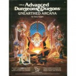 Unearthed Arcana: A Compendium of New Ideas and New Discoveries for AD&D Game Campaigns .. - Gary Gygax