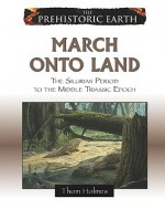 March Onto Land: The Silurian Period to the Middle Triassic Epoch - Thom Holmes
