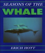 Seasons of the Whale: Riding the Currents of the North Atlantic - Erich Hoyt
