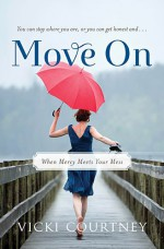 Move on: When Mercy Meets Your Mess - Vicki Courtney