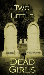 Two Little Dead Girls - Derek Clendening