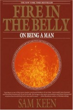 Fire in the Belly: On Being a Man - Sam Keen
