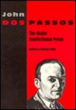 The Major Nonfictional Prose - John Dos Passos, Donald Pizer
