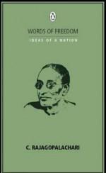 Words Of Freedom Ideas Of A Nation: C. Rajagopalachari - C. Rajagopalachari