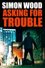 Asking For Trouble - Simon Wood