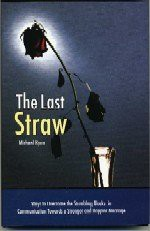 The Last Straw: Ways to Overcome the Stumbling Blocks in Communication Towards a Stronger and Happier Marriage - Michael Ryan