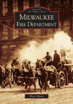 Milwaukee Fire Department - Wayne Mutza