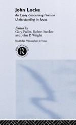 John Locke: En Essay Concerning Human Understanding in Focus - Gary Fuller, John Wright, Robert Stecker