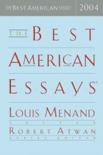 The Best American Essays 2004 - Louis Menand, Robert Atwan