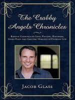 The Crabby Angels Chronicles: Radical Guidance on Love, Healing, Happiness, Inner Peace and Creating Miracles in Everyday Life - Jacob Glass