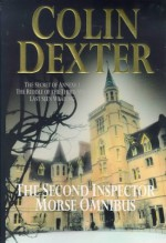 The Second Inspector Morse Omnibus: The Secret Of Annexe 3 / The Riddle Of Third Mile / Last Seen Wearing - Colin Dexter
