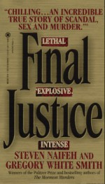 Final Justice: The True Story of the Richest Man Ever Tried for Murder - Steven Naifeh, Gregory White Smith