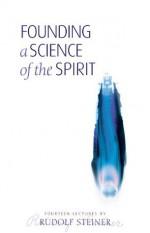 Founding a Science of the Spirit - Rudolf Steiner, Matthew Barton