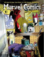 Marvel Comics In The 1960s: An Issue-By-Issue Field Guide To A Pop Culture Phenomenon - Pierre Comtois, Jack Kirby, Steve Ditko