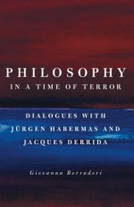 Philosophy in a Time of Terror: Dialogues with Jürgen Habermas and Jacques Derrida - Giovanna Borradori, Jürgen Habermas, Jacques Derrida