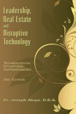 Leadership, Real Estate and Disruptive Technology: Technological Situational Happenstances - Joseph Aluya