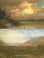 Different Views in Hudson River School Painting - Judith O'Toole, Arnold Skolnick