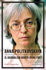 Is Journalism Worth Dying For? Final Dispatches - Anna Politkovskaya, Arch Tait
