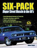 Six-Pack: Mopar Street Muscle in the 60's - Robert Genat