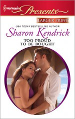 Too Proud to be Bought - Sharon Kendrick