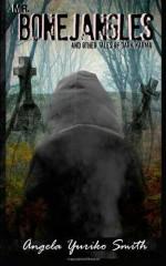 Mr. Bonejangles & Other Tales of Dark Karma - Angela Yuriko Smith, Amy Eye, Crystal Bozeman Clifton